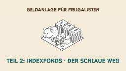 Geldanlage für Frugalisten, Teil 2: Indexfonds - der schlaue Weg